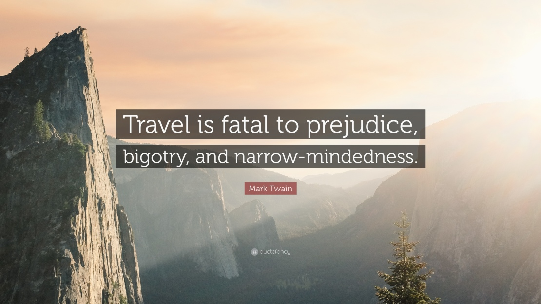 49125-Mark-Twain-Quote-Travel-is-fatal-to-prejudice-bigotry-and-narrow.jpg