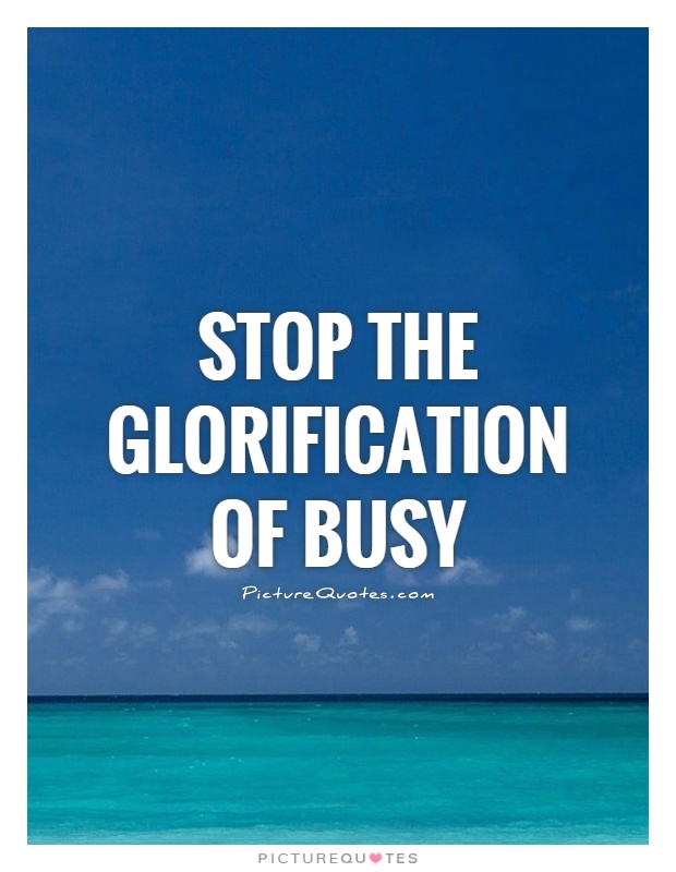 stop-the-glorification-of-busy-quote-1.jpg